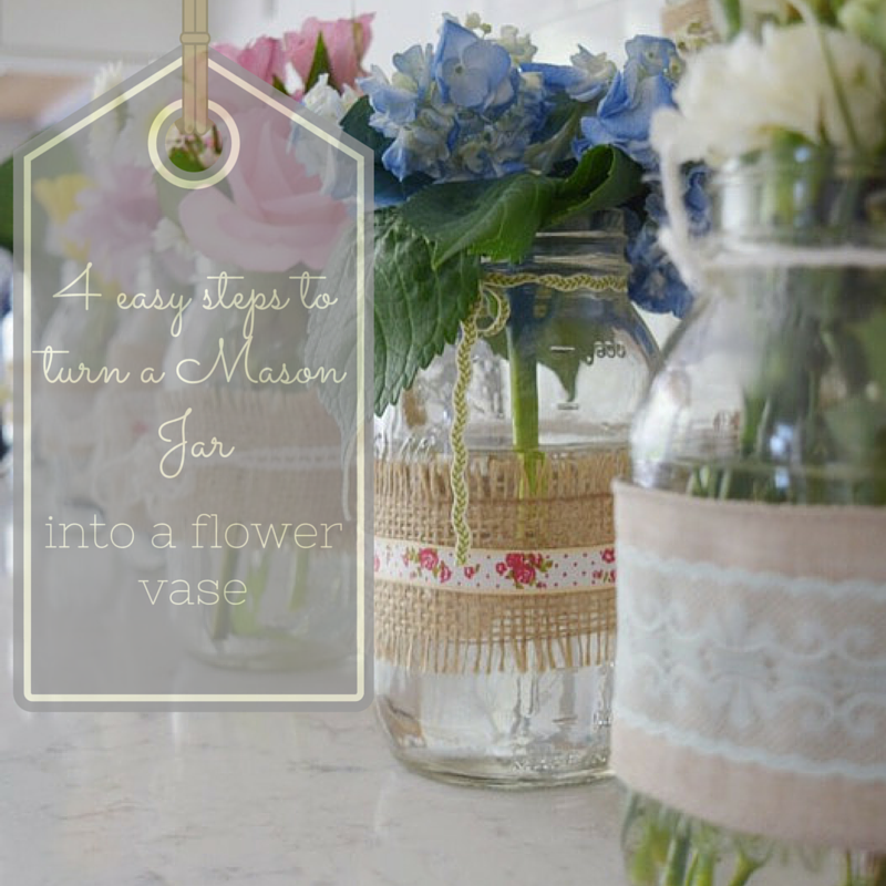 Mason Jar Flower Vases…In 4 Easy Steps!